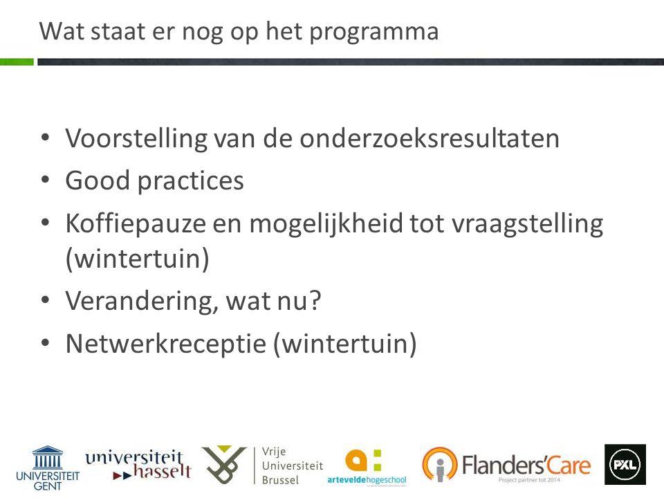 Wat staat er nog op het programma Voorstelling van de onderzoeksresultaten Good practices Koffiepauze en mogelijkheid tot vraagstelling (wintertuin) V