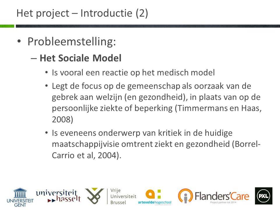 Het project – Introductie (2) Probleemstelling: – Het Sociale Model Is vooral een reactie op het medisch model Legt de focus op de gemeenschap als oor
