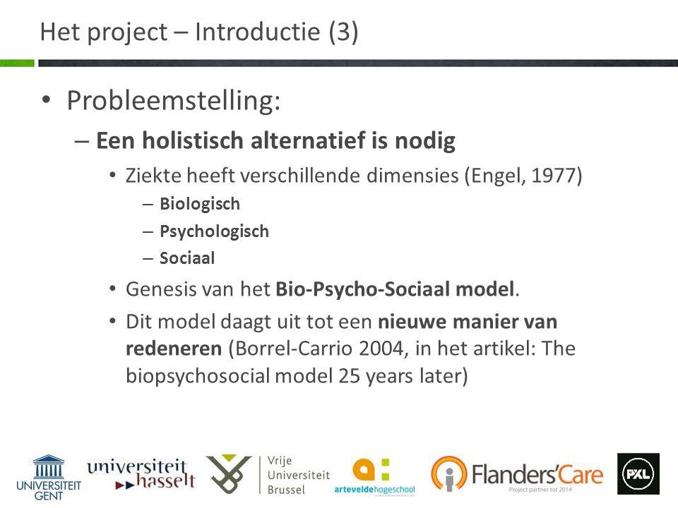 Het project – Introductie (3) Probleemstelling: – Een holistisch alternatief is nodig Ziekte heeft verschillende dimensies (Engel, 1977) – Biologisch