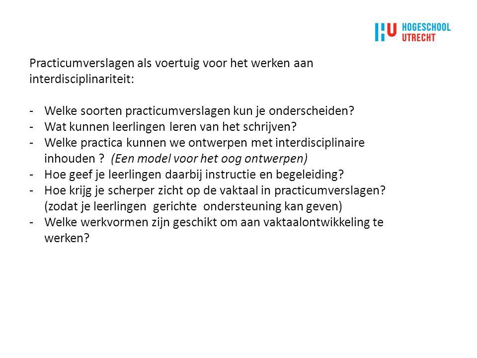 Practicumverslagen als voertuig voor het werken aan interdisciplinariteit: -Welke soorten practicumverslagen kun je onderscheiden? -Wat kunnen leerlin