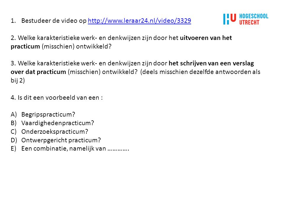 1.Bestudeer de video op http://www.leraar24.nl/video/3329http://www.leraar24.nl/video/3329 2. Welke karakteristieke werk- en denkwijzen zijn door het