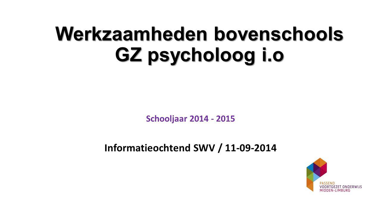 Werkzaamheden bovenschools GZ psycholoog i.o Schooljaar 2014 - 2015 Informatieochtend SWV / 11-09-2014