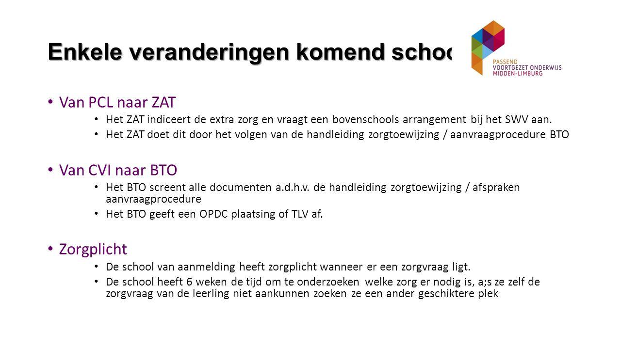 Enkele veranderingen komend schooljaar Van PCL naar ZAT Het ZAT indiceert de extra zorg en vraagt een bovenschools arrangement bij het SWV aan.