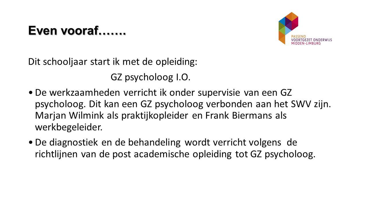 Even vooraf…….Dit schooljaar start ik met de opleiding: GZ psycholoog I.O.