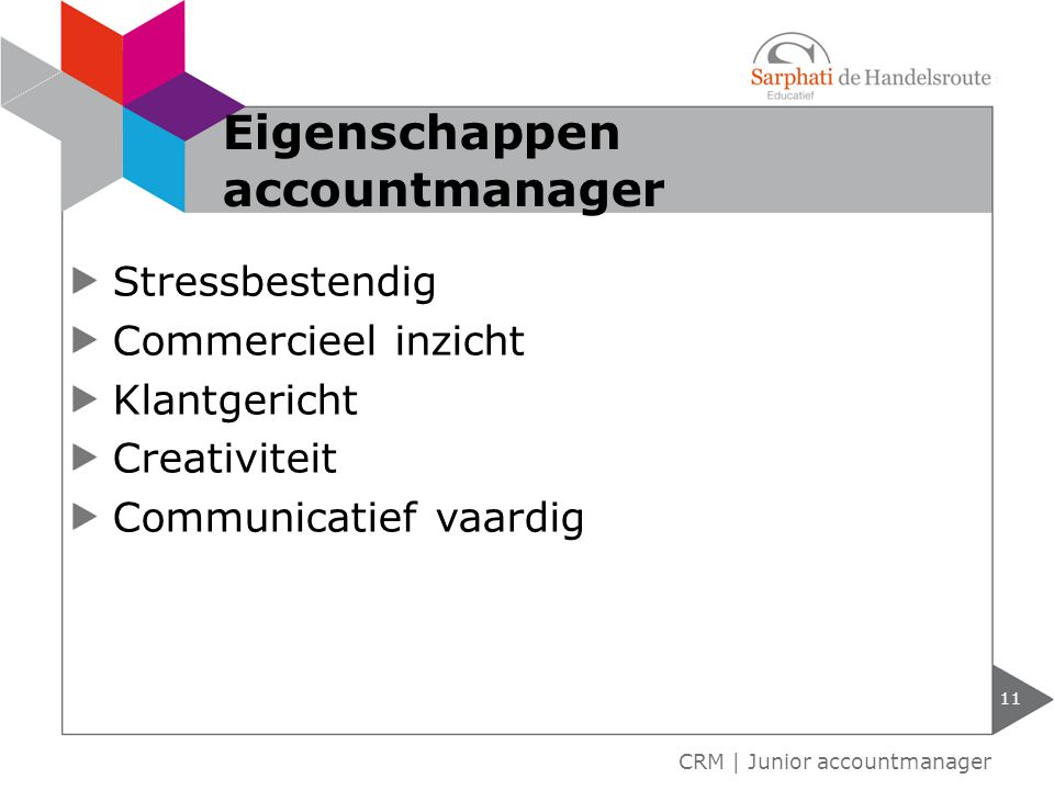Stressbestendig Commercieel inzicht Klantgericht Creativiteit Communicatief vaardig 11 CRM | Junior accountmanager Eigenschappen accountmanager