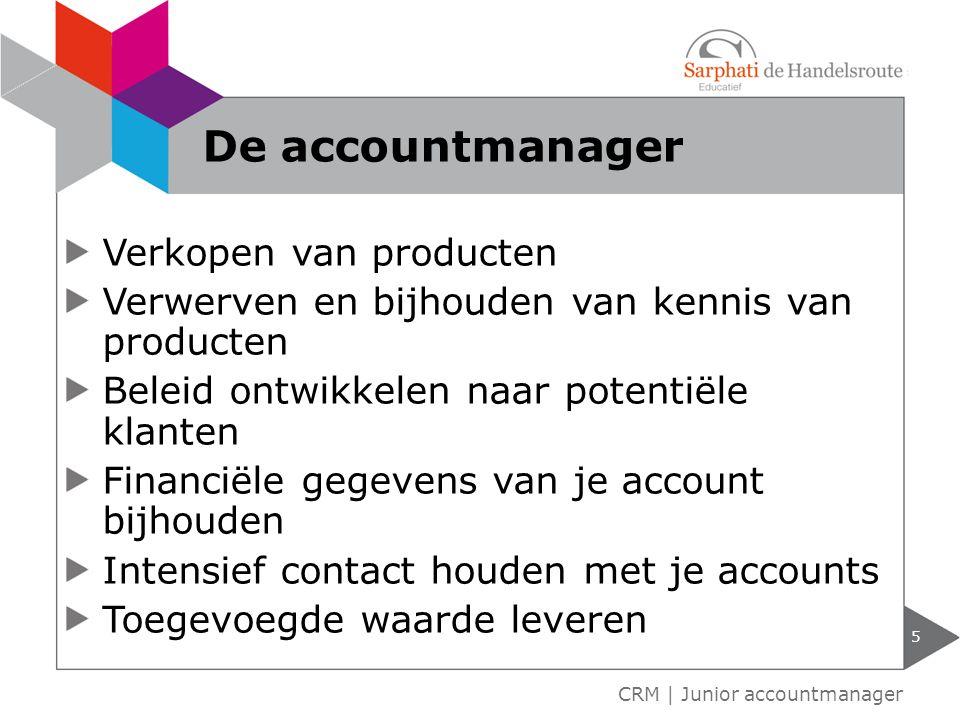 Verkopen van producten Verwerven en bijhouden van kennis van producten Beleid ontwikkelen naar potentiële klanten Financiële gegevens van je account b