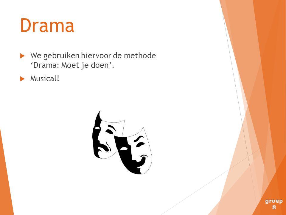  We gebruiken hiervoor de methode 'Drama: Moet je doen'.  Musical! Drama