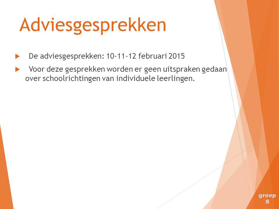  De adviesgesprekken: 10-11-12 februari 2015  Voor deze gesprekken worden er geen uitspraken gedaan over schoolrichtingen van individuele leerlingen