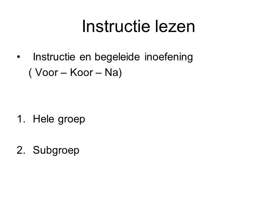 Instructie lezen Instructie en begeleide inoefening ( Voor – Koor – Na) 1.Hele groep 2.Subgroep
