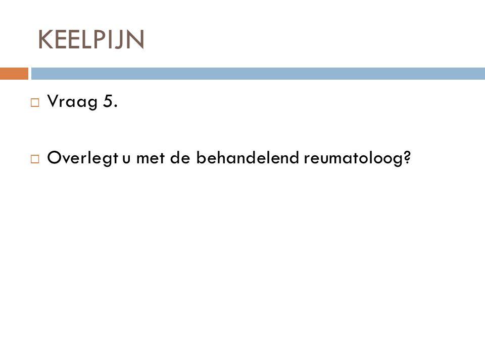 KEELPIJN  Vraag 5.  Overlegt u met de behandelend reumatoloog?