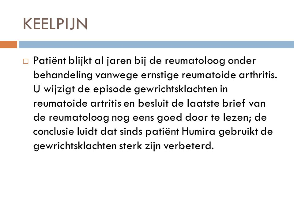 KEELPIJN  Patiënt blijkt al jaren bij de reumatoloog onder behandeling vanwege ernstige reumatoide arthritis.