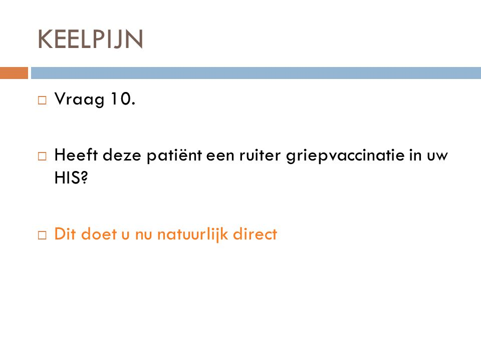 KEELPIJN  Vraag 10. Heeft deze patiënt een ruiter griepvaccinatie in uw HIS.