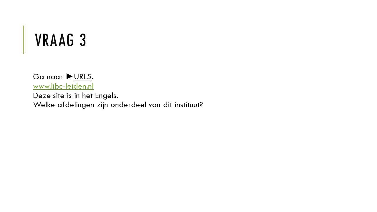 VRAAG 3 Ga naar ► URL5. www.libc-leiden.nl Deze site is in het Engels. Welke afdelingen zijn onderdeel van dit instituut? www.libc-leiden.nl