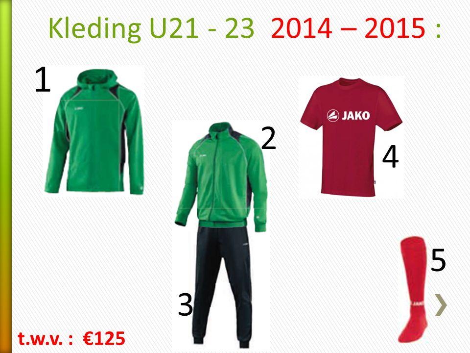 Kleding U21 - 23 2014 – 2015 : 1 2 3 4 5 t.w.v. : €125