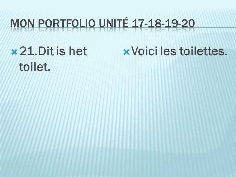  21.Dit is het toilet.  Voici les toilettes.