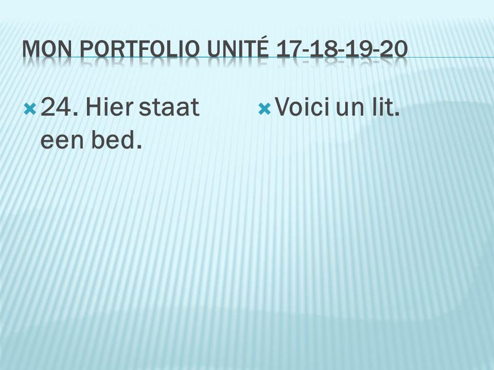  24. Hier staat een bed.  Voici un lit.