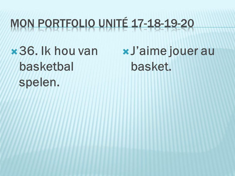  36. Ik hou van basketbal spelen.  J'aime jouer au basket.