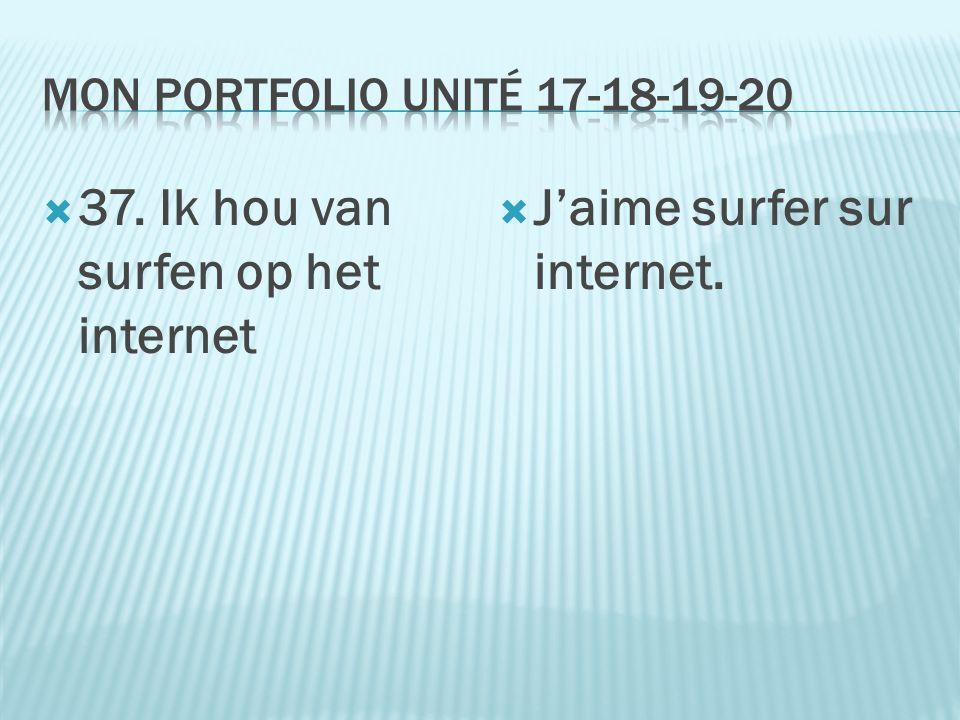  37. Ik hou van surfen op het internet  J'aime surfer sur internet.