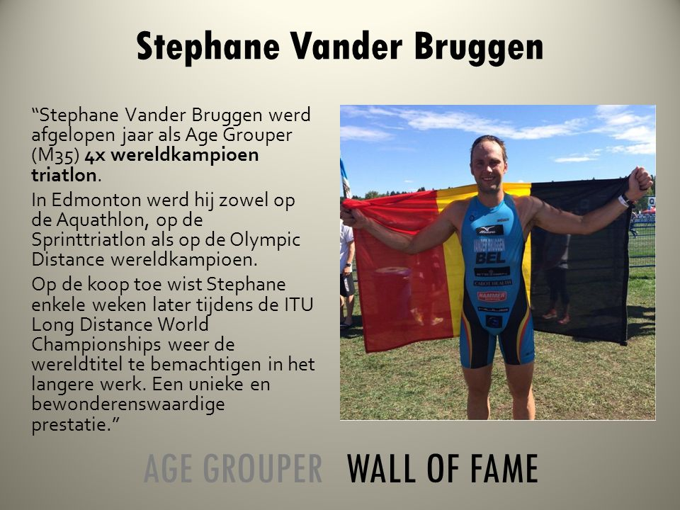 Stephane Vander Bruggen werd afgelopen jaar als Age Grouper (M35) 4x wereldkampioen triatlon.