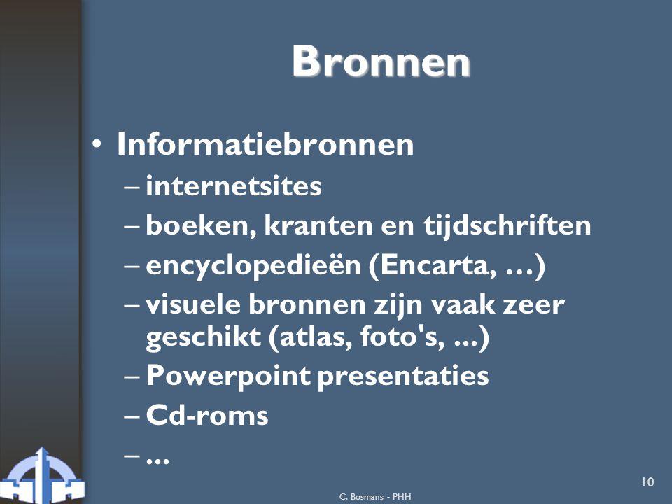 C. Bosmans - PHH 10 Bronnen Informatiebronnen –internetsites –boeken, kranten en tijdschriften –encyclopedieën (Encarta, …) –visuele bronnen zijn vaak