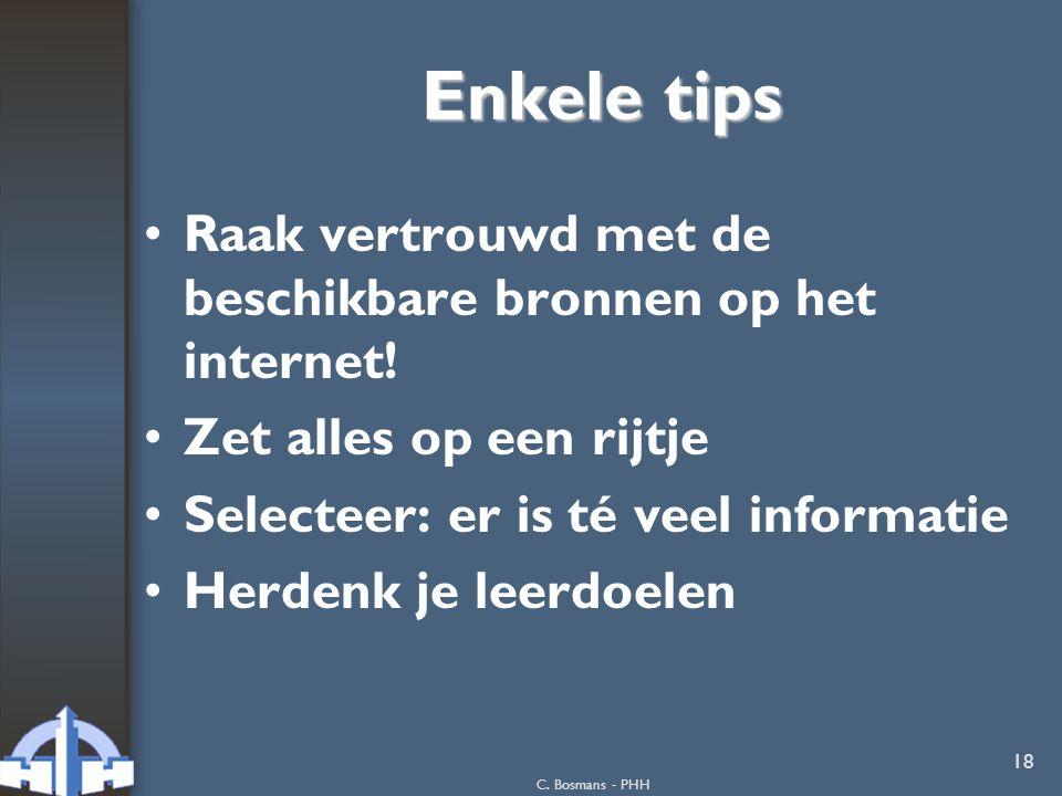 C.Bosmans - PHH 18 Enkele tips Raak vertrouwd met de beschikbare bronnen op het internet.