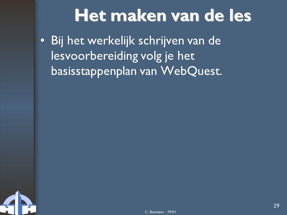 C. Bosmans - PHH 29 Het maken van de les Bij het werkelijk schrijven van de lesvoorbereiding volg je het basisstappenplan van WebQuest.