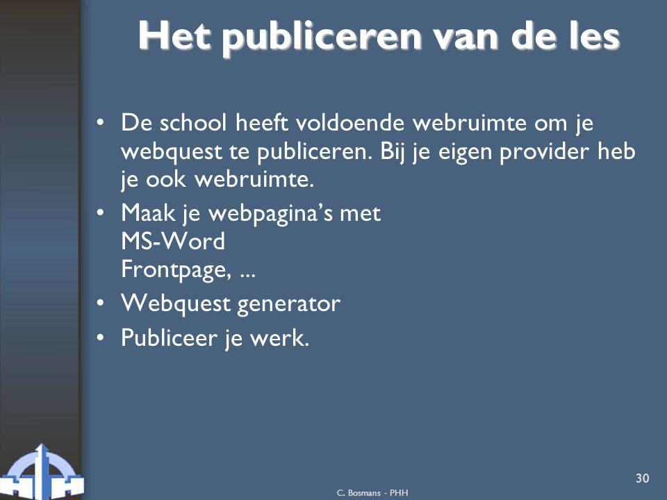 C. Bosmans - PHH 30 Het publiceren van de les De school heeft voldoende webruimte om je webquest te publiceren. Bij je eigen provider heb je ook webru