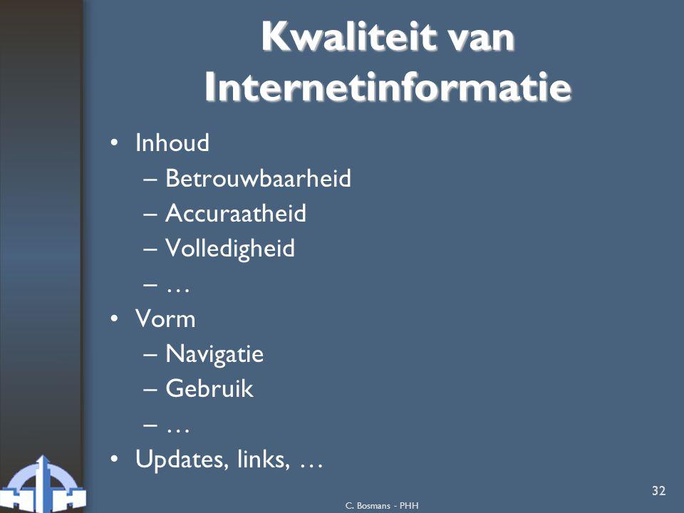 C. Bosmans - PHH 32 Kwaliteit van Internetinformatie Inhoud –Betrouwbaarheid –Accuraatheid –Volledigheid –…–… Vorm –Navigatie –Gebruik –…–… Updates, l