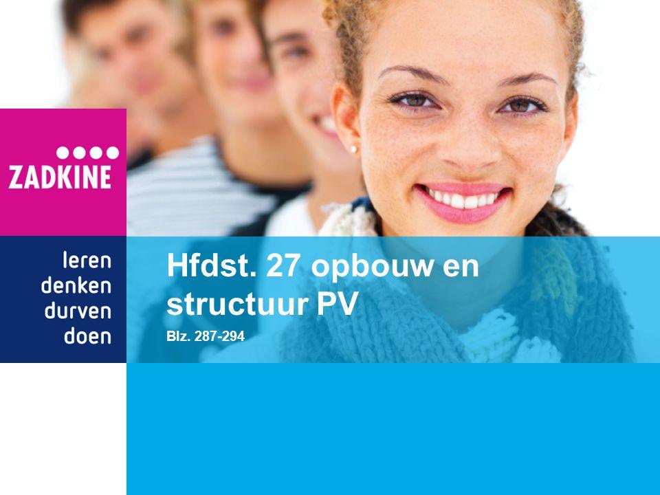 Hfdst. 27 opbouw en structuur PV Blz. 287-294