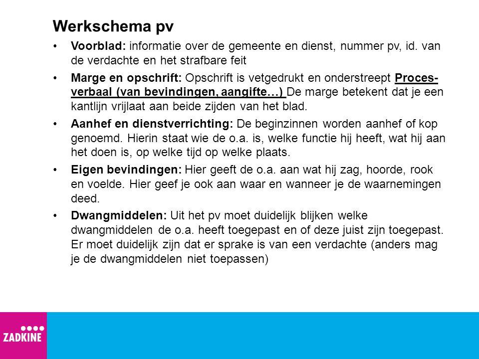 Werkschema pv Voorblad: informatie over de gemeente en dienst, nummer pv, id. van de verdachte en het strafbare feit Marge en opschrift: Opschrift is