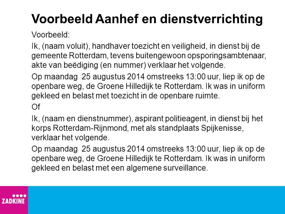 Voorbeeld Aanhef en dienstverrichting Voorbeeld: Ik, (naam voluit), handhaver toezicht en veiligheid, in dienst bij de gemeente Rotterdam, tevens buit