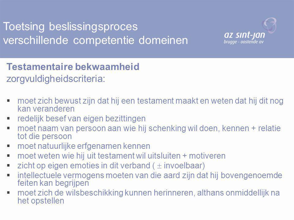 Toetsing beslissingsproces verschillende competentie domeinen Testamentaire bekwaamheid zorgvuldigheidscriteria:  moet zich bewust zijn dat hij een t