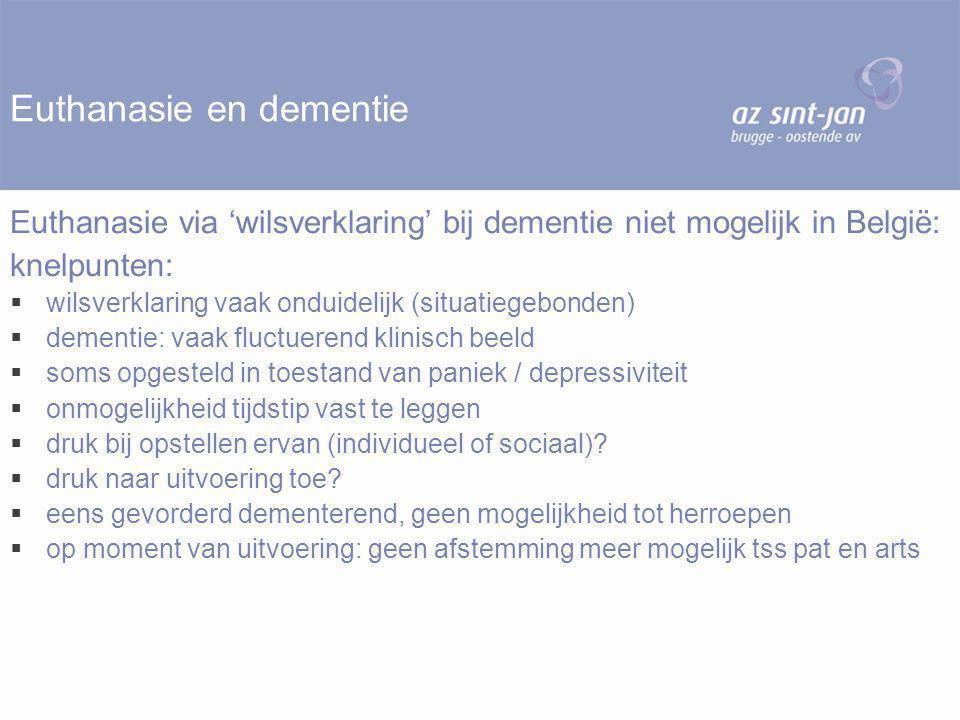 Euthanasie en dementie Euthanasie via 'wilsverklaring' bij dementie niet mogelijk in België: knelpunten:  wilsverklaring vaak onduidelijk (situatiege