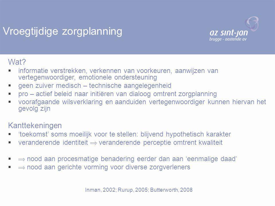 Vroegtijdige zorgplanning Wat?  informatie verstrekken, verkennen van voorkeuren, aanwijzen van vertegenwoordiger, emotionele ondersteuning  geen zu