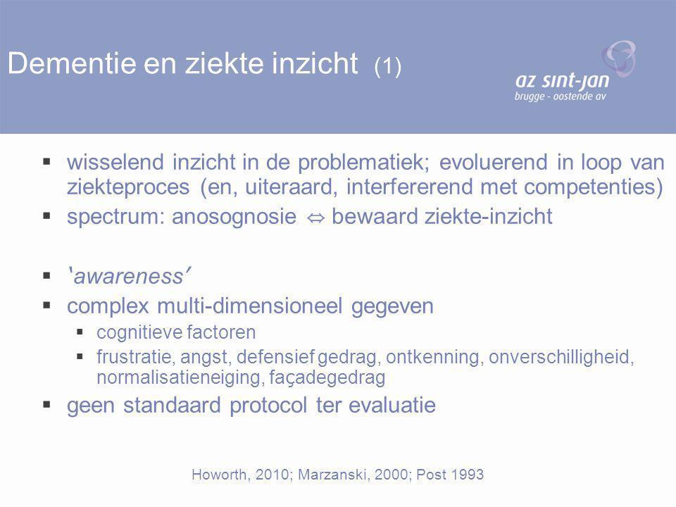 Dementie en ziekte inzicht (1)  wisselend inzicht in de problematiek; evoluerend in loop van ziekteproces (en, uiteraard, interfererend met competent