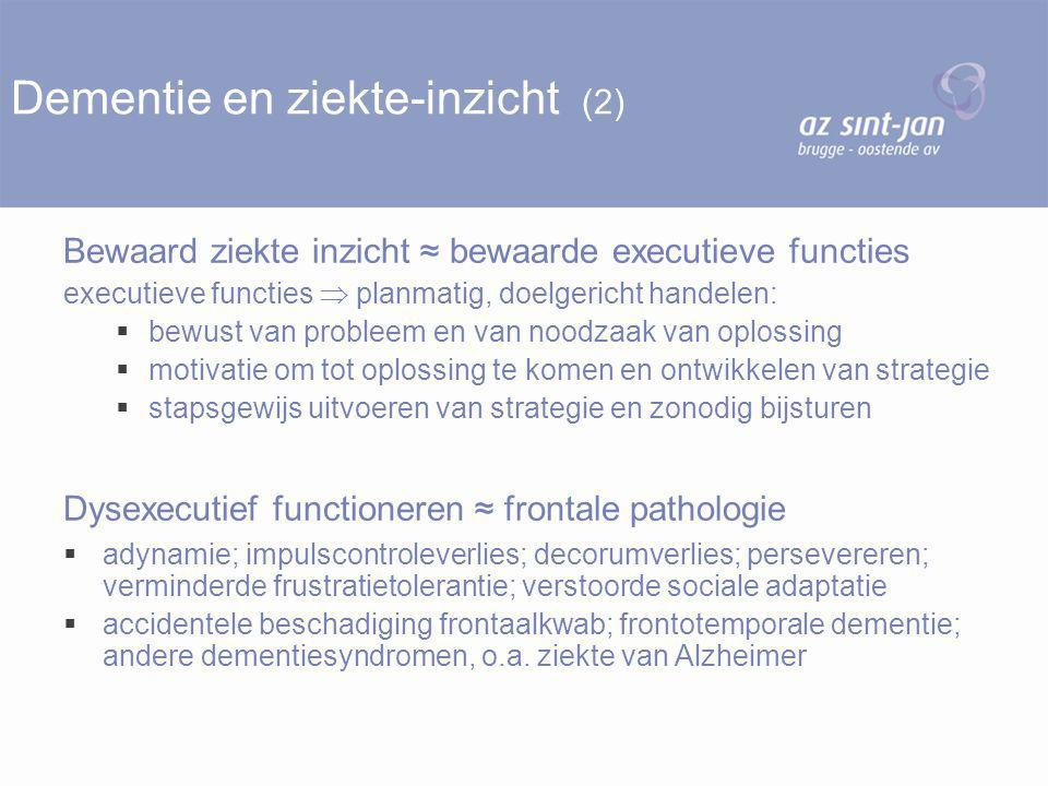 Dementie en ziekte-inzicht (2) Bewaard ziekte inzicht ≈ bewaarde executieve functies executieve functies  planmatig, doelgericht handelen:  bewust v