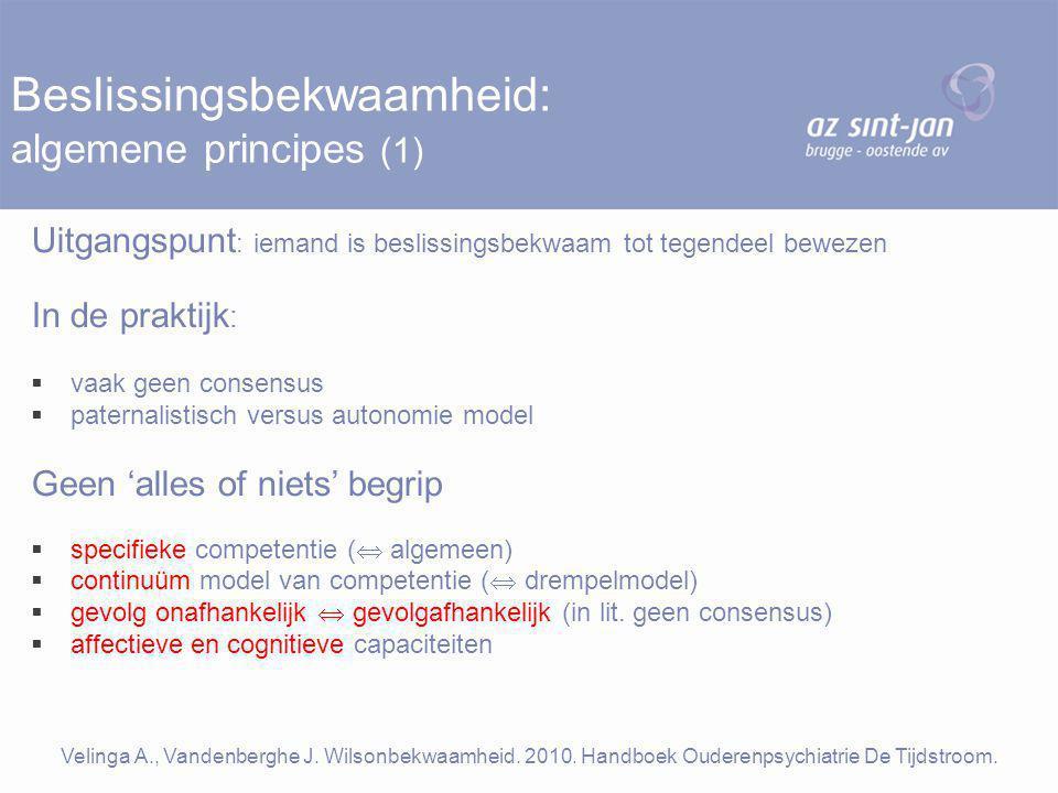 Beslissingsbekwaamheid: algemene principes (1) Uitgangspunt : iemand is beslissingsbekwaam tot tegendeel bewezen In de praktijk :  vaak geen consensu