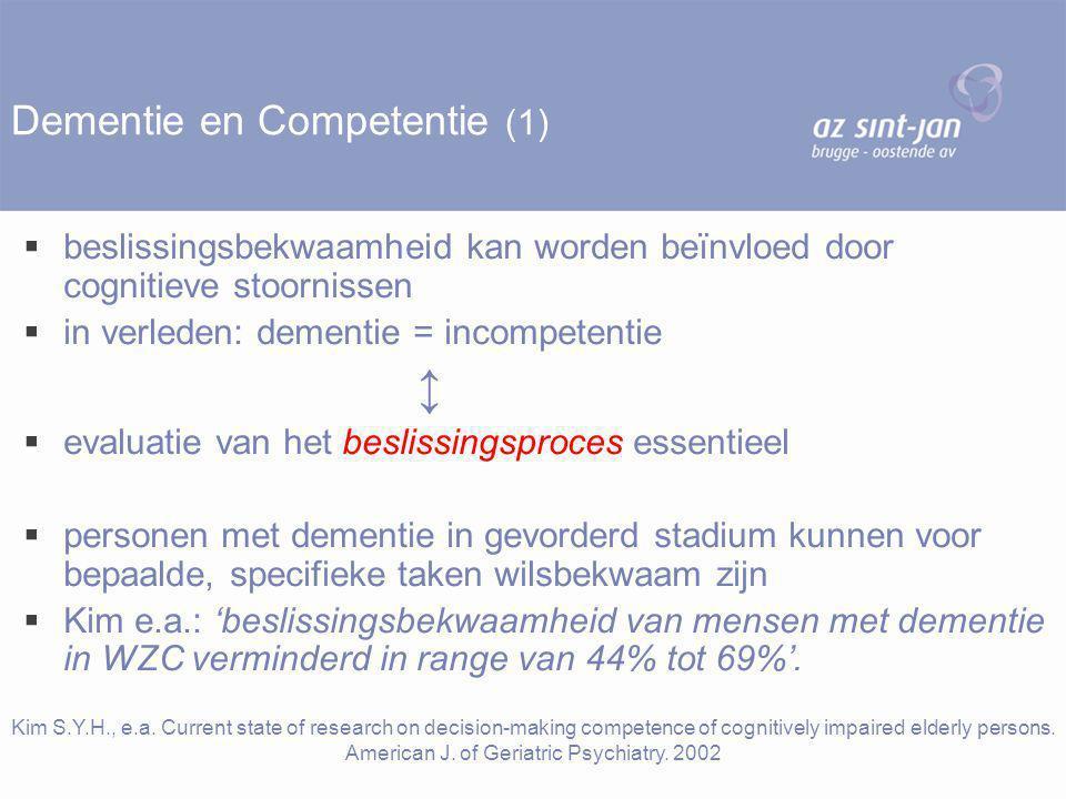 Dementie en Competentie (2)   nooit iemand onbekwaam verklaren, louter op basis van de diagnose dementie / score op de MMSE  geheugenstoornissen: niet beste predictor van verminderde capaciteit bij dementie  klinische inschatting essentieel (tijd en zorgvuldigheid)  voor elk competentieprobleem: zorgvuldigheidscriteria voor beoordeling van beslissingsproces  bewust zijn van ons eigen 'normatief' oordeel