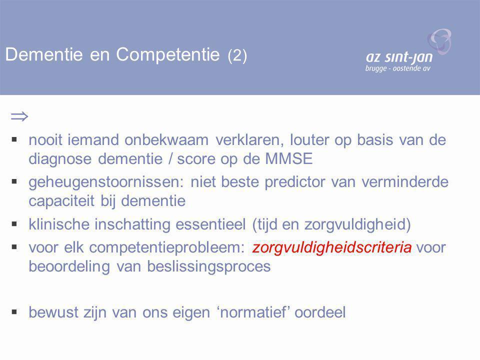 Dementie en Competentie (2)   nooit iemand onbekwaam verklaren, louter op basis van de diagnose dementie / score op de MMSE  geheugenstoornissen: n