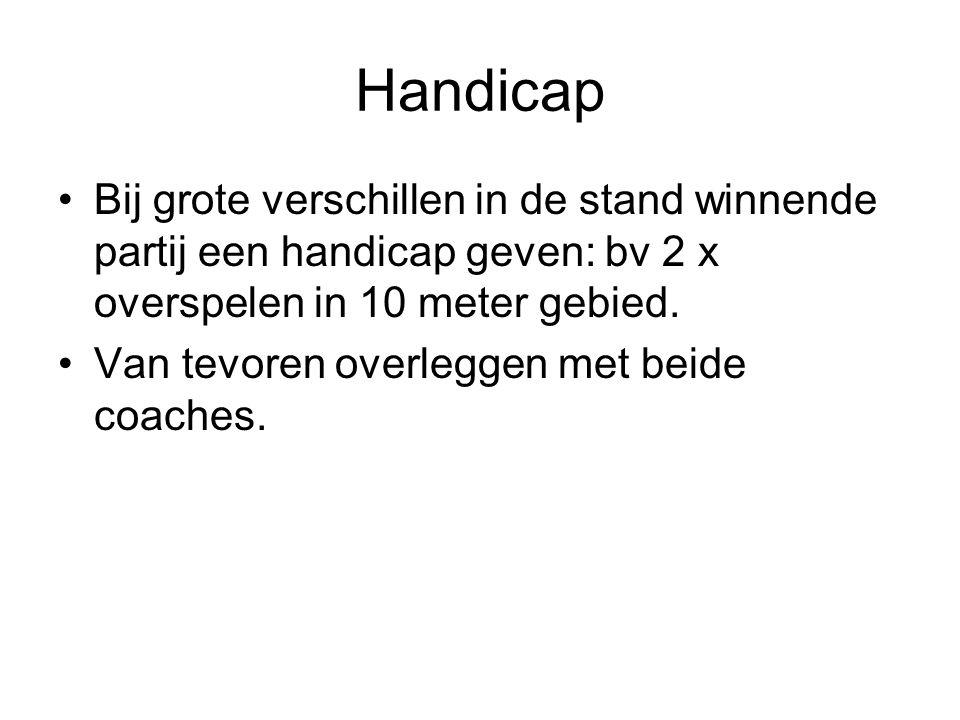 Handicap Bij grote verschillen in de stand winnende partij een handicap geven: bv 2 x overspelen in 10 meter gebied. Van tevoren overleggen met beide