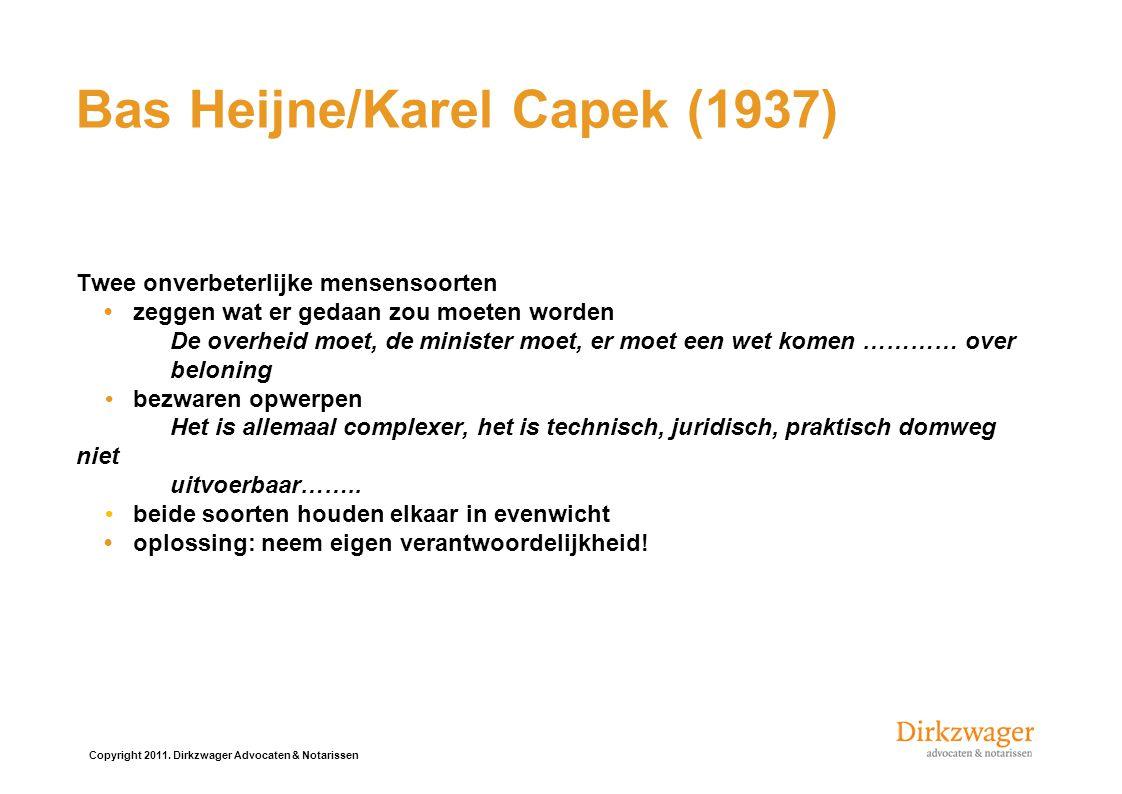 Bas Heijne/Karel Capek (1937) Twee onverbeterlijke mensensoortenzeggen wat er gedaan zou moeten worden De overheid moet, de minister moet, er moet een wet komen ………… over beloningbezwaren opwerpen Het is allemaal complexer, het is technisch, juridisch, praktisch domweg niet uitvoerbaar……..beide soorten houden elkaar in evenwichtoplossing: neem eigen verantwoordelijkheid!