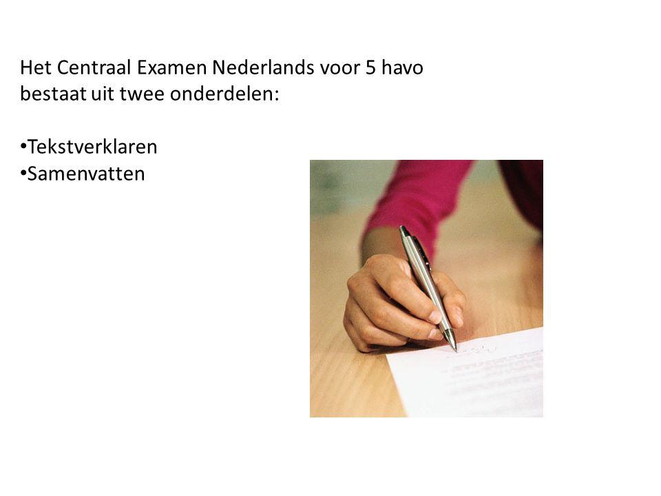 Het Centraal Examen Nederlands voor 5 havo bestaat uit twee onderdelen: Tekstverklaren Samenvatten