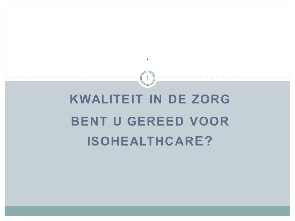 KWALITEIT IN DE ZORG BENT U GEREED VOOR ISOHEALTHCAR E? 1 '