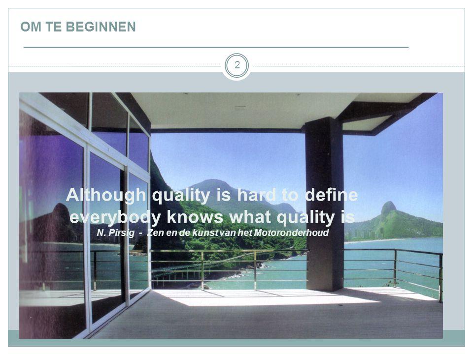 OM TE BEGINNEN ___________________________________________________________ 2 (N. Pirsig, Zen en de kunst van het motoronderhoud) Although quality is h