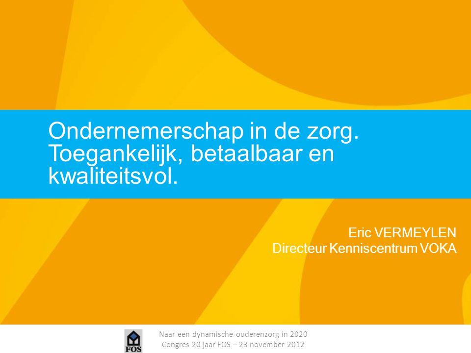 Naar een dynamische ouderenzorg in 2020 Congres 20 jaar FOS – 23 november 2012 Zorgverzekering Consolidatie Vlaamse Zorgverzekering positief, maar: Veel werkingsmiddelen voor zorgkassen Gebrek aan keuzevrijheid tussen verplichte en aanvullende verzekering, alsook zorgverzekering.