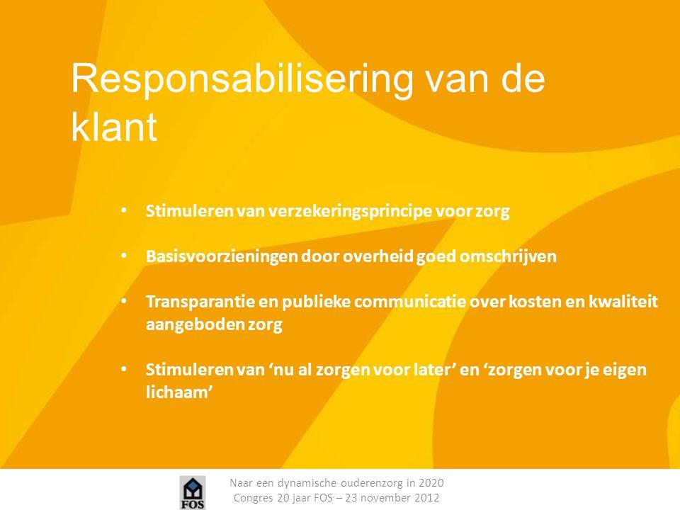 Naar een dynamische ouderenzorg in 2020 Congres 20 jaar FOS – 23 november 2012 Responsabilisering van de klant Stimuleren van verzekeringsprincipe voo