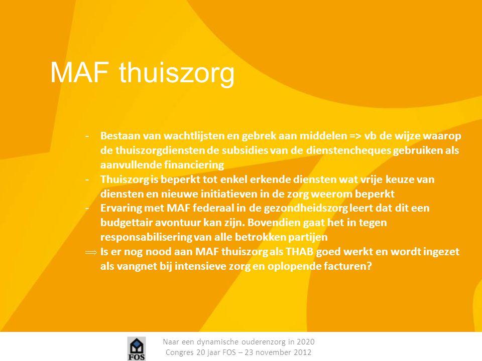 Naar een dynamische ouderenzorg in 2020 Congres 20 jaar FOS – 23 november 2012 MAF thuiszorg -Bestaan van wachtlijsten en gebrek aan middelen => vb de