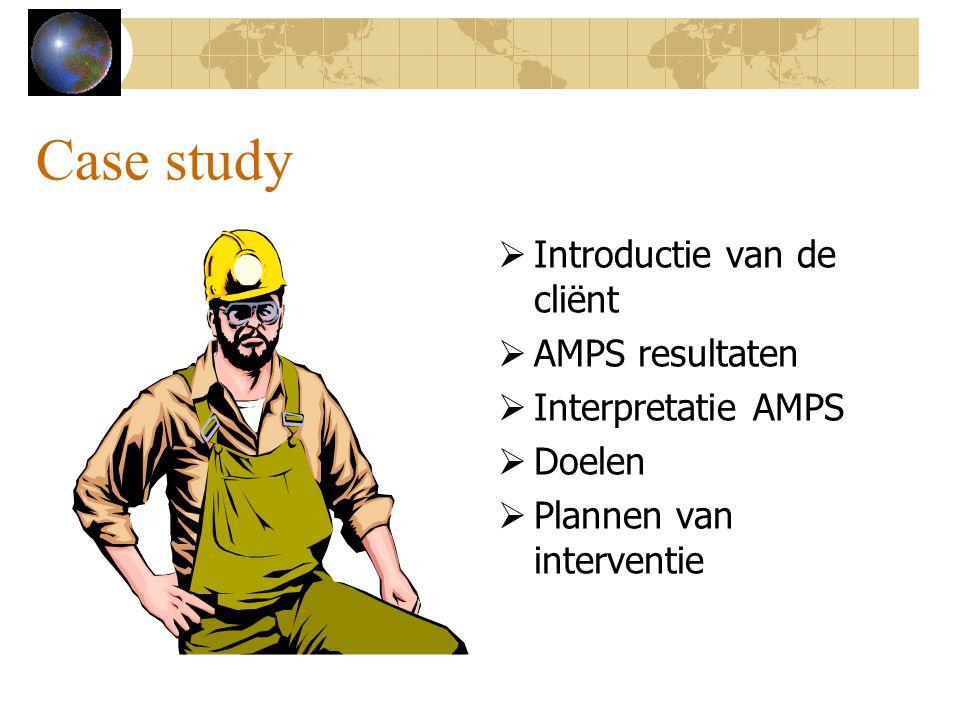 Case study  Introductie van de cliënt  AMPS resultaten  Interpretatie AMPS  Doelen  Plannen van interventie