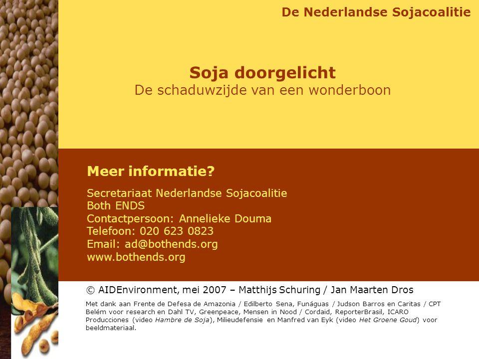 De Nederlandse Sojacoalitie Meer informatie? Secretariaat Nederlandse Sojacoalitie Both ENDS Contactpersoon: Annelieke Douma Telefoon: 020 623 0823 Em