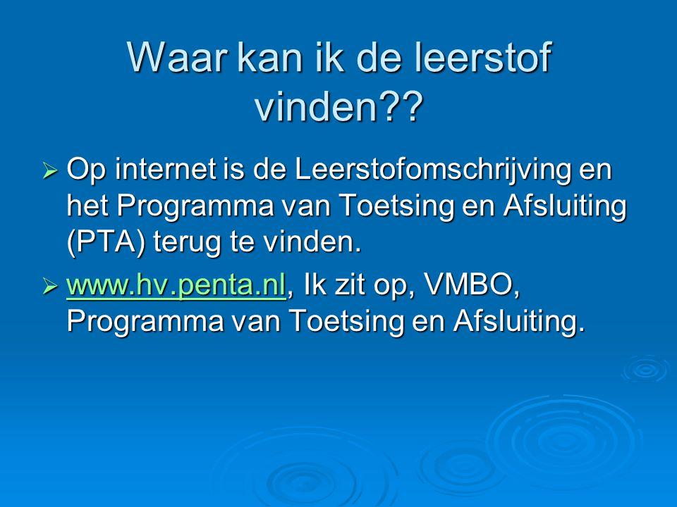 Waar kan ik de leerstof vinden??  Op internet is de Leerstofomschrijving en het Programma van Toetsing en Afsluiting (PTA) terug te vinden.  www.hv.